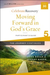 Moving Forward in God's Grace: The Journey Continues, Participant's Guide 5: A Recovery Program Based on Eight Principles from the Beatitudes