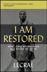 I Am Restored Study Guide: How I Lost My Religion but Found My Faith, with Streaming Video Access