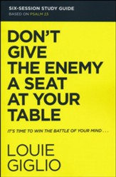 Don't Give the Enemy a Seat at Your Table Study Guide: Taking Control of Your Thoughts and Fears Through Psalm 23