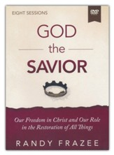 Story of God the Savior Video Study : Our Freedom in Christ and Our Role in the Restoration of All Things
