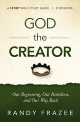 God the Creator Study Guide: Our Beginning, Our Rebellion, and Our Way Back