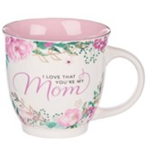 I Love That You're My Mom Ceramic Mug