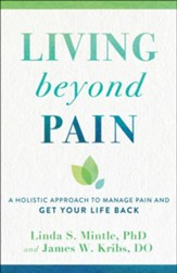 Living Beyond Pain: A Holistic Approach to Manage Pain and Get Your Life Back
