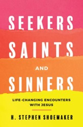 Seekers, Saints, and Sinners: Life-changing Encounters with Jesus