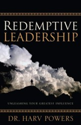 Redemptive Leadership: Unleashing Your Greatest Influence