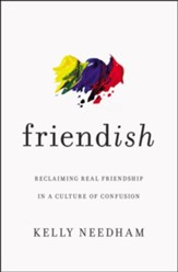Friend-ish: Reclaiming Real Friendship in a Culture of Confusion