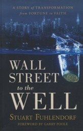 Wall Street to the Well: A Story of Transformation From Fortune to Faith