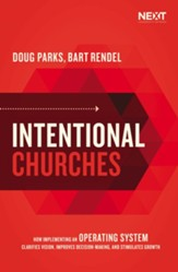 Intentional Churches: How Implementing an Operating System Clarifies Vision, Improves Decision-Making, and Stimulates Growth