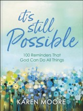 It's Still Possible: 100 Reminders That God Can Do All Things