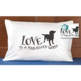 Love is a Four-Legged Word, Dog, Pillowcase
