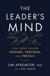 Leader's Mind: How Great Leaders Prepare, Perform, and Prevail