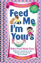 Feed Me I'm Yours: Baby Food Made Easy, Revised and Updated