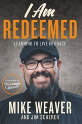 I Am Redeemed: Learning to Live in Grace