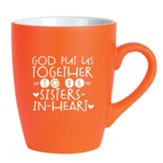 God Put Us Together To Be Sisters In Heart Mug, Orange