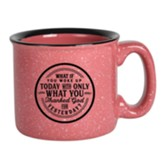 What If You Woke Up Today With Only What You Thanked God For Yesterday Campfire Mug