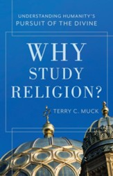 Why Study Religion? Understanding Humanity's Pursuit of the Divine