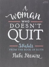 A Woman Who Doesn't Quit Bible Study Book: 5 Habits from the Book of Ruth