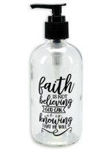 Faith Is Not Believing God Can, It Is Knowing That He Will Soap Dispenser