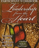 Leadership from the Heart: Learning to Lead with Love and Skill - Participant Workbook