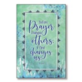 Before Prayer Changes Others, It First Changes Us Wood Plaque
