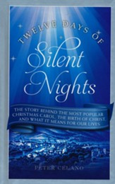 Twelve Days of Silent Nights: The story behind the most popular Christmas carol, the birth of Christ, and whats for our lives
