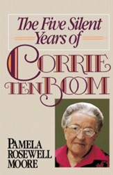 The Five Silent Years Of Corrie Ten Boom