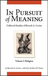 In Pursuit of Meaning: Collected Studies of Baruch A. Levine