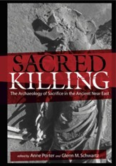 Sacred Killing: The Archaeology of  Sacrifice in the Ancient Near East