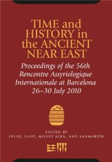 Time and History in the Ancient Near East: 56th Rencontre Assyriologique, Barcelona, July 26th-30th, 2010