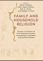 Family and Household Religion:  Synthesis of Old Testament Studies, Archaeology, Epigraphy, and Cultural Studies