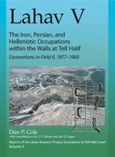 Lahav V: The Iron, Persian, and Hellenistic Occupation at Tell Halif-Excavations in Field II: 1977-1980