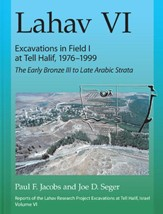 Lahav VI: Excavations in Field I at Tell Halif, 1976-1999-The Early Bronze III to Late Arabic Strata