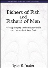 Fishers of Fish and Fishers of Men: Fishing Imagery in the Hebrew Bible and the Ancient Near East