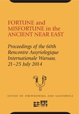 Fortune and Misfortune in the Ancient Near East: 60th Rencontre Assyriologique, Warsaw, 21-25 July 2014