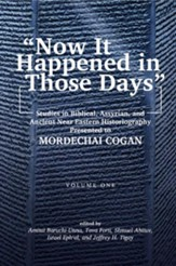 Now It Happened in Those Days: Studies in Historiography Presented to Mordechai Cogan on His 75th Birthday