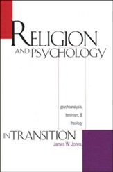 Religion and Psychology in Transition: Psychoanalysis,  Feminism, and Theology