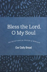 Bless The Lord, O My Soul: 365  Devotions for Prayer and Worship