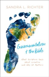 Environmentalism and the Bible: What Scripture Says About Creation and Why It Matters