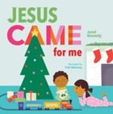Jesus Came for Me: The True Story of Christmas
