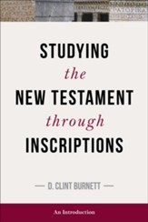 Studying the New Testament Through Inscriptions: An Introduction