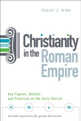 Christianity in the Roman Empire: Key Figures, Beliefs, and Practices of the Early Church (AD 100-300)