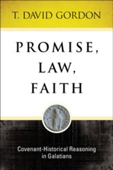 Promise, Law, Faith: Covenant-Historical Reasoning in Galatians