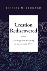 Creation Rediscovered: Finding New Meaning in an Ancient Story