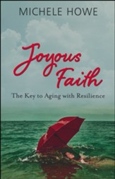 Joyous Faith: The Key to Aging with Resilence