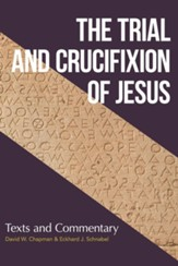 The Trial and Crucifixion of Jesus: Text and Commentary