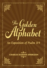 The Golden Alphabet: An Exposition of Psalm 119