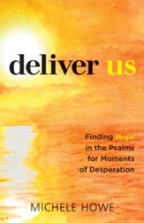 Deliver Us: Finding Hope in the Psalms for Moments of Desperation