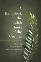 A Handbook of the Jewish Roots of the Gospels