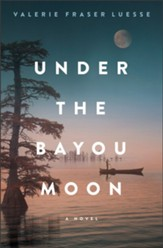 Under the Bayou Moon: A Novel