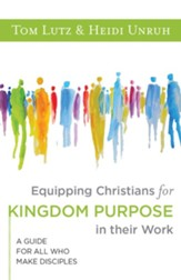 Equipping Christians for Kingdom Purpose in Their Work: A Guide for All Who Make Disciples